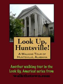 A Walking Tour of Huntsville, Alabama