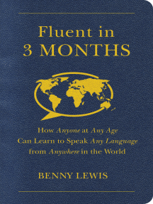 Fluent in 3 Months: How Anyone at Any Age Can Learn to Speak Any Language from Anywhere in the World