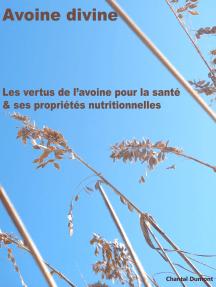 Avoine divine, les vertus de l'avoine pour la santé & ses propriétés nutritionnelles