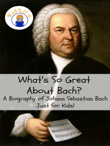 What's So Great About Bach? A Biography of Johann Sebastian Bach Just for Kids!