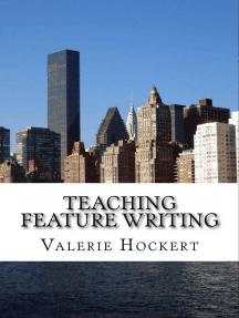 Teaching Feature Writing: An Eight Week Lesson Plan
