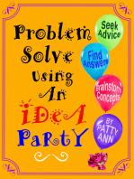 Problem Solve Using An iDeA PaRtY *Seek Advice *Find Answers *Brainstorm