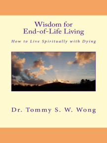 Wisdom for End-of-Life Living: How to Live Spiritually with Dying