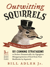 Outwitting Squirrels: 101 Cunning Stratagems to Reduce Dramatically the Egregious Misappropriation of Seed from Your Birdfeeder by Squirrels