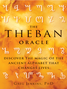 The Theban Oracle: Discover the Magic of the Ancient Alphabet That Changes Lives