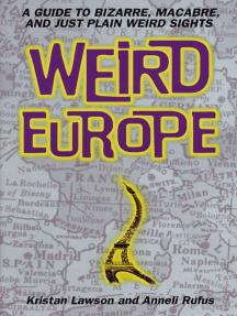 Weird Europe: A Guide to Bizarre, Macabre, and Just Plain Weird Sights