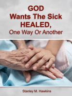God Wants The Sick Healed, One Way Or Another