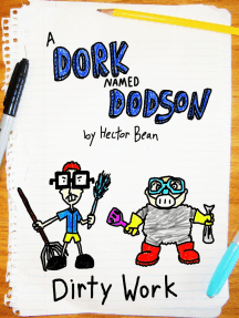 A Dork Named Dodson: Dirty Work