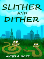 Slither and Dither