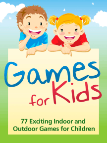 Games for Kids: 77 Exciting Indoor and Outdoor Games for Children Ages 5 and Up!