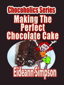 Chocoholics Series: Making The Perfect Chocolate Cake