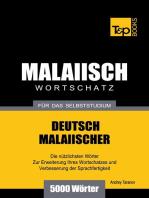 Deutsch-Malaiischer Wortschatz für das Selbststudium: 5000 Wörter