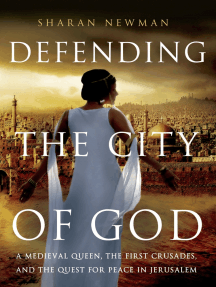 Defending the City of God: A Medieval Queen, the First Crusades, and the Quest for Peace in Jerusalem