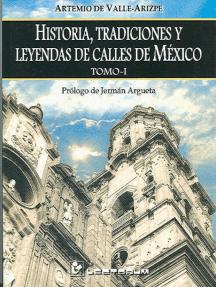 Historia, tradiciones y leyendas de calles de México. Vol 1
