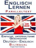 Englisch Lernen - Paralleltext - Einfache, unterhaltsame Geschichten (Deutsch - Englisch) Bilingual