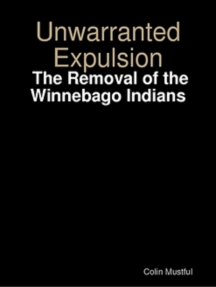 Unwarranted Expulsion: The Removal of the Winnebago Indians