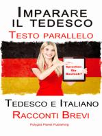 Imparare il tedesco - Bilingue (Testo parallelo) Racconti Brevi (Tedesco e Italiano)
