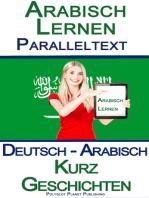 Arabisch Lernen - Paralleltext - Kurz Geschichten (Deutsch - Arabisch)