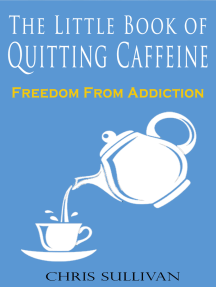 The Little Book of Quitting Caffeine: Freedom From Addiction