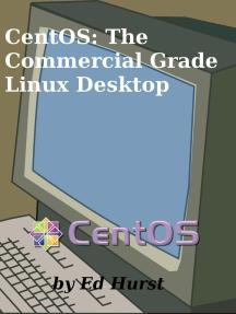 CentOS: The Commercial Grade Linux Desktop