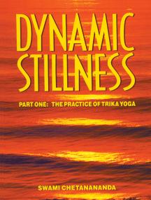 Read Dynamic Stillness Part One The Practice Of Trika Yoga Online By Swami Chetanananda Books