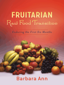 Fruitarian Raw Food Transition: Enduring The First Six Months