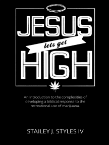 Jesus Let's Get High: An Introduction to the complexities of developing a biblical response to the recreational use of marijuana