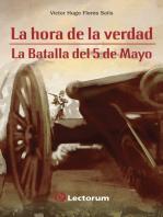 La hora de la verdad. La batalla del 5 de mayo