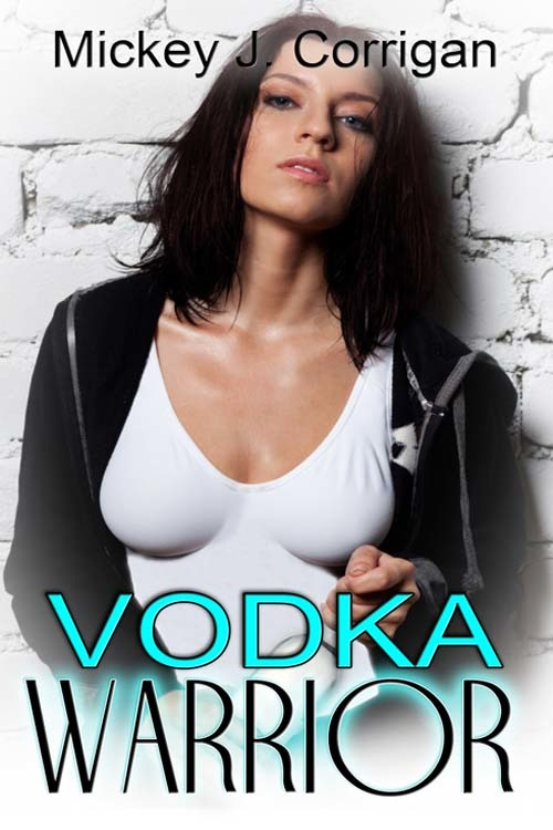 Vodka Warrior By Mickey J Corrigan By Mickey J Corrigan Read Online