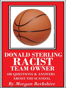 Donald Sterling, Racist Team Owner: 100 Questions & Answers about the Scandal
