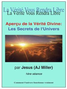 Aperçu De La Vérité Divine: Les Secrets De l'Univers Session 1