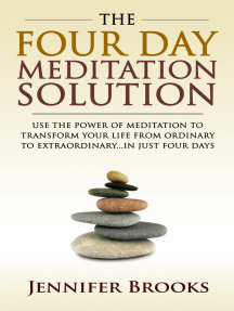 The Four Day Meditation Solution: Use the Power of Meditation to Transform Your Life from Ordinary to Extraordinary ... In Just Four Days