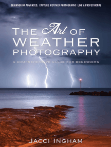 The Art of Weather Photography – A Comprehensive Guide for Beginners: Capture Weather Photographs Like a Professional