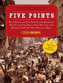 Five Points: The Nineteenth-Century New York City Neighborhood
