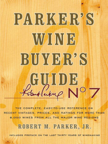 Parker's Wine Buyer's Guide, 7th Edition: The Complete, Easy-to-Use Reference on Recent Vintages, Prices, and Ratings for More than 8,000 Wines from All the Major Wine Regions