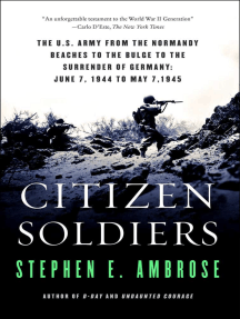 Citizen Soldiers: The U.S. Army from the Normandy Beaches to the Bulge to the Surrender of Germany June 7, 1944, to May 7, 1945
