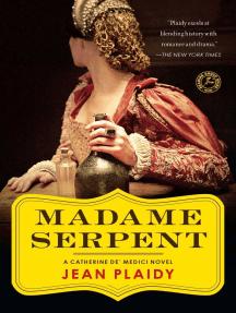 Madame Serpent: A Catherine de'