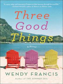 Three Good Things: A Novel