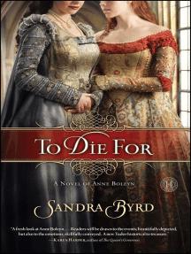 To Die For: A Novel of Anne Boleyn