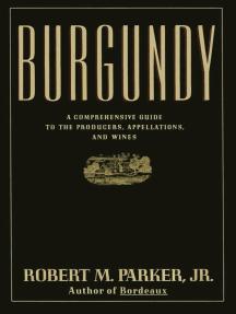 Burgundy: A Comprehensive Guide to the Producers, Appelatio