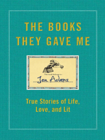 The Books They Gave Me: True Stories of Life, Love, and Lit
