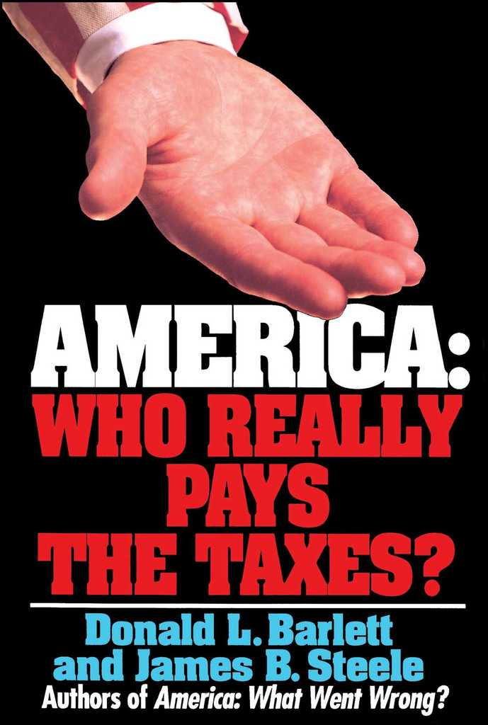 America Who Really Pays The Taxes By Donald L Barlett By Donald L