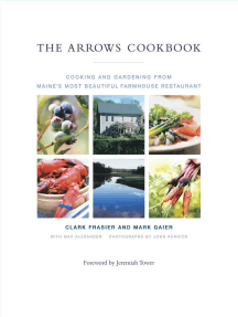 The Arrows Cookbook: Cooking and Gardening from Maine's Most Beautiful Farmhouse Restaurant