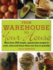 From Warehouse to Your House: More Than 250 Simple, Spectacular Recipes to Cook, Store, and Share When You Buy in Quantity