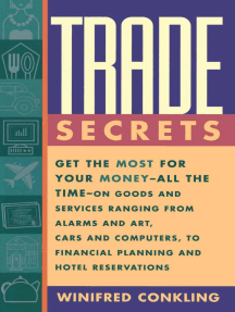 Trade Secrets: Get the Most for Your Money - All the Time- on Goods and Services Ranging from Alarms and Art, Cars and Computers- to Financial Planning and Hotel Reservations