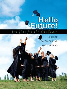 Hello Future!: Insights for the Graduate