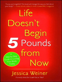 Do I Look Fat in This?: Life Doesn't Begin Five Pounds from Now