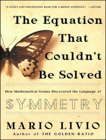 The Equation that Couldn't Be Solved: How Mathematical Genius Discovered the Language of Symmetry