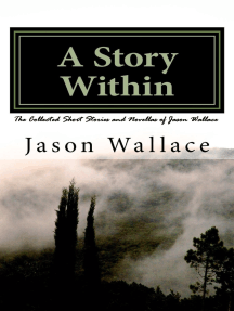 A Story Within: The Collected Short Stories and Novellas of Jason Wallace