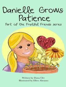 Fruitful Friends: Danielle Grows Patience